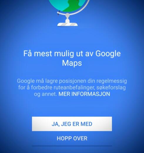 DELE MED GOOGLE? Første gang du starter Google Maps får du spørsmål om du vil dele posisjonen din med Google for å forbedre tjenesten. Foto: PÅL JOAKIM OLSEN