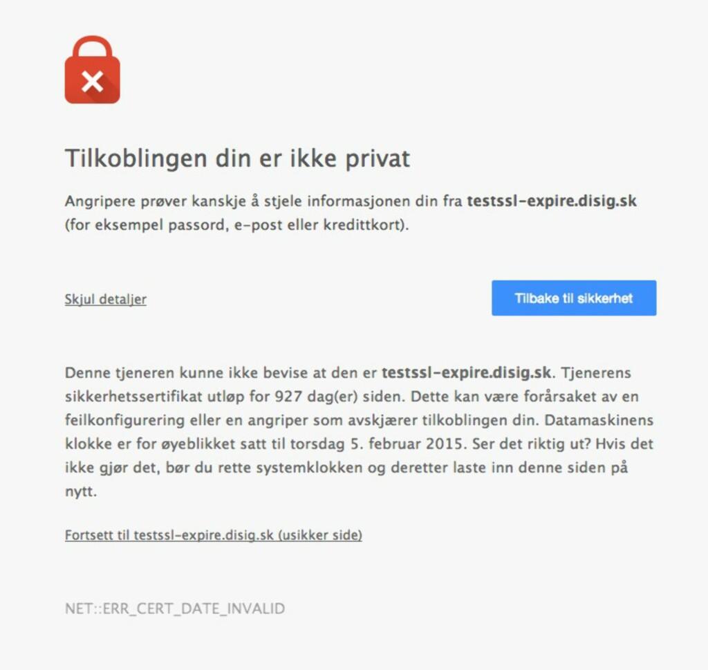 IKKE BEKREFTET ID: Får du denne feilmeldingen kan det være at nettstedet har glemt å fornye sikkerhetssertifikatet sitt, men det kan også være at noen prøver å utgi seg for å være den aktuelle nettsiden. Foto: PÅL JOAKIM OLSEN