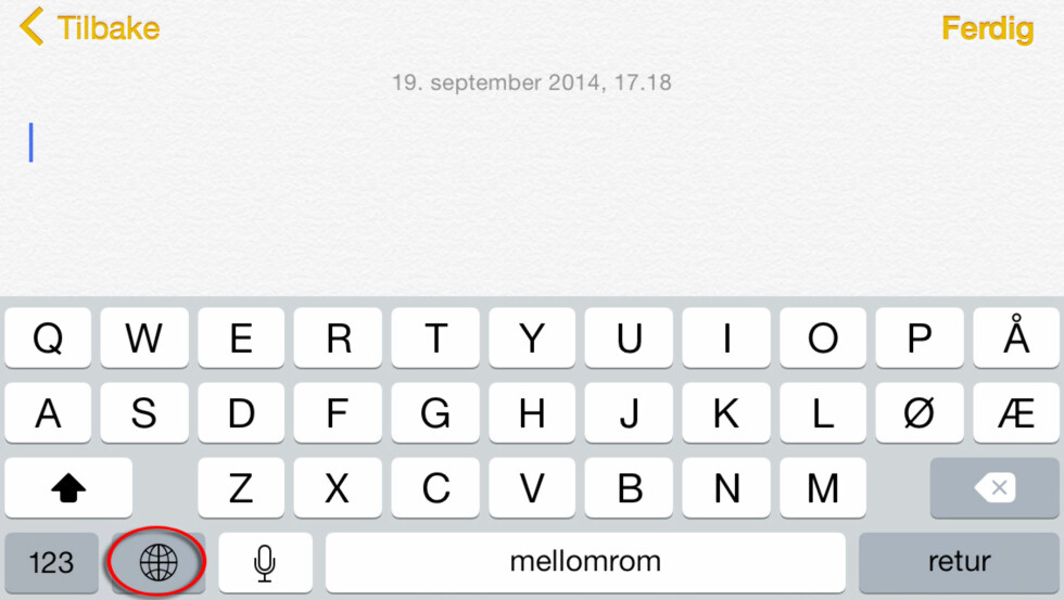 BYTT TASTATUR: For å svitsje mellom det innebygde tastaturet og et tredjepartstastatur, trykker du på globus-ikonet nede til høyre for mellomrom-tasten. Foto: KIRSTI ØSTVANG