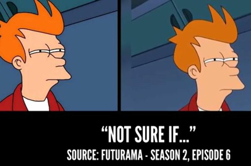 """NOT SURE IF... """"Futurama""""s Fry i et usikkert øyeblikk er et eksempel på en av nettets aller mest populære MEMEs. Videoen under viser akkurat hvilken scenen den er hentet fra.  Foto: SKJERMDUMP"""