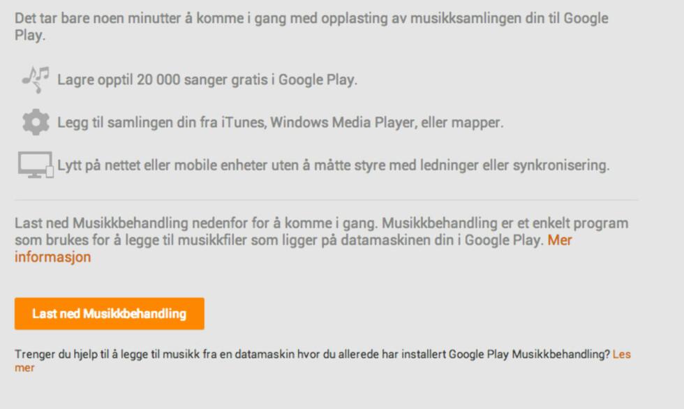 Med Google Play Musikk kan du laste opp din egen MP3-samling som da blir tilgjengelig via nettskyen. Programmet kan også overvåke mapper på PC-en og automatisk laste opp ny musikk.