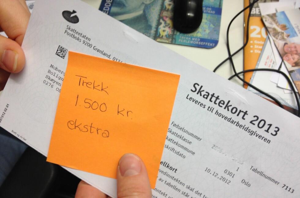 BESTEM SELV: Du kan selv bestemme hvor mye du skal betale i skatt, men ikke hvor lite du skal betale. Du øker skattetrekket enkelt med en e-post til lønningskontoret eller en post-it lapp på skattekortet. Foto: Tuva Moflag