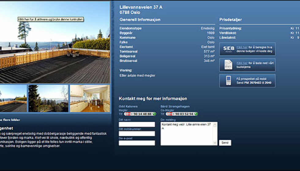 VED HOLMENKOLLEN: Denne eneboligen ved Holmenkollen vest i Oslo vil koste cirka 11,1 millioner kroner. Boligen ble bygget i 1989 og er på 349 kvadratmeter. I overkant av et halvt mål tomt følger med.  Faksimile fra Privatmegleren.no