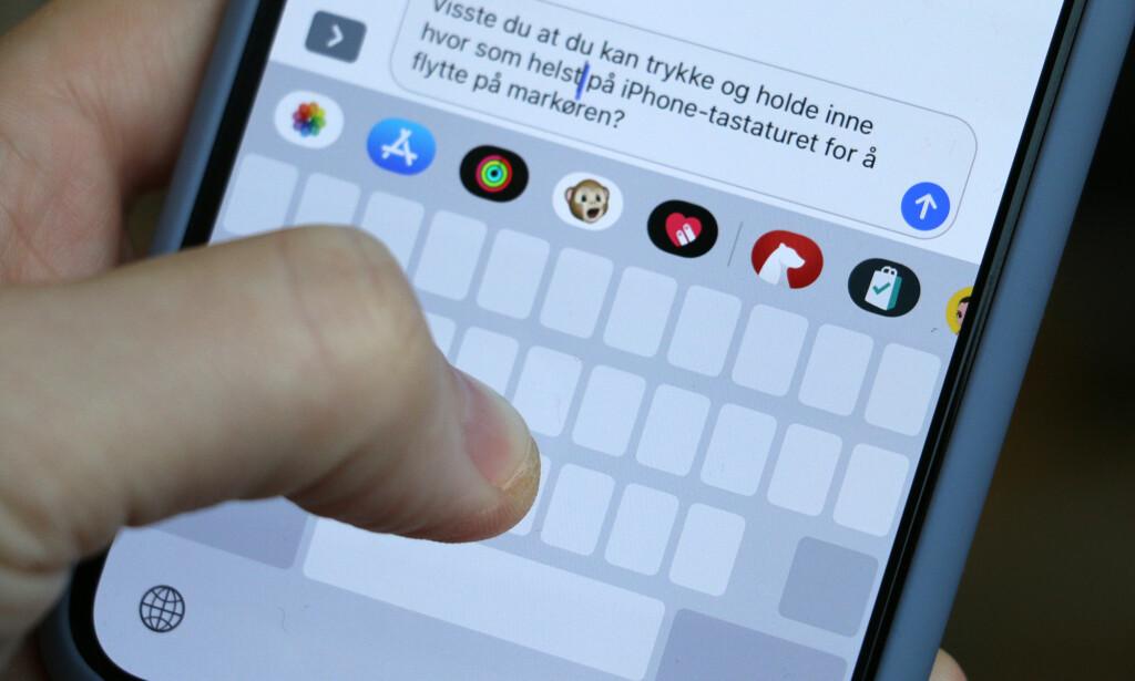 FLYTT MARKØREN RASKERE: Trykk hardt på iPhone-tastaturet, så vil du enklere kunne flytte tekstmarkøren. Foto: Kirsti Østvang